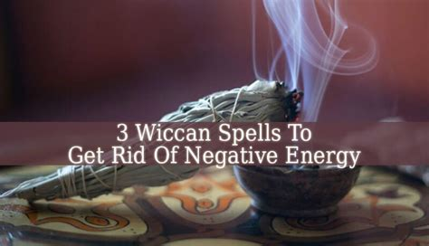 get rid of negative energy 3 powerful wiccan spells to get rid of negative energy