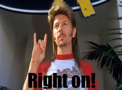 Joe Dirt Memes - right on know your meme