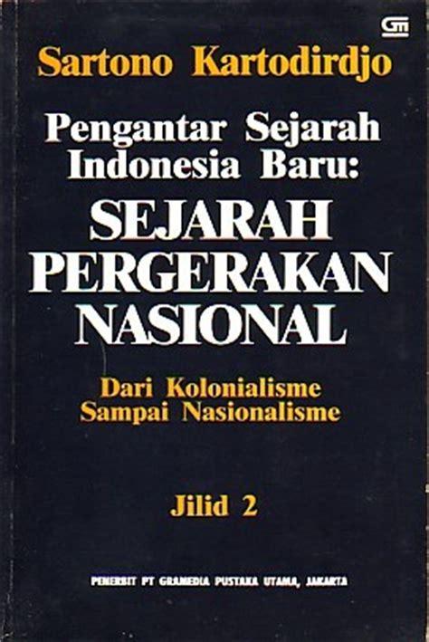 Sejarah Nasional Indonesia Jilid 1 pengantar sejarah indonesia baru jilid 2 sejarah pergerakan nasional dari kolonialisme