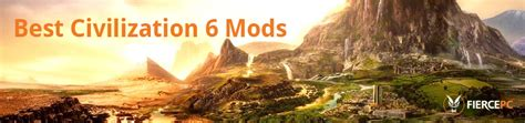 best civilization best civilization 6 mods like fierce pc