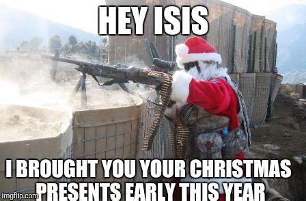 Early Christmas Meme - merry early christmas from santa to isis imgflip
