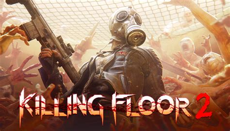 Killing Floor 2 Steam by Killing Floor 2 On Steam