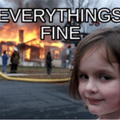 Everything Is Fine Meme - everything fine everythings fine meme on me me