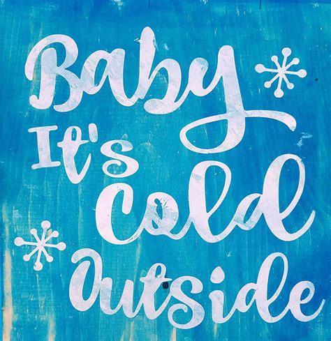 baby it s cold outside baby it s cold outside
