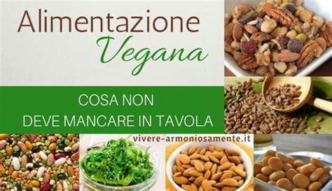 alimentazione vegana alimentazione vegana equilibrata cosa non deve mancare