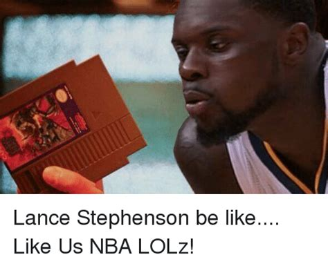 Lance Stephenson Meme - lance stephenson be like like us nba lolz be like meme