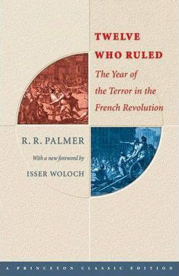 the coming of the terror in the revolution books twelve who ruled r r palmer 9780691121871