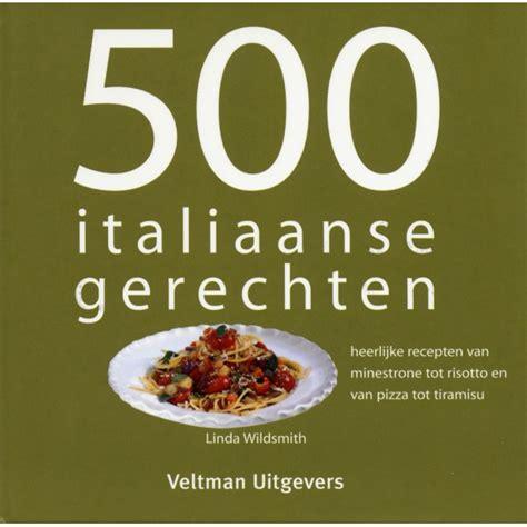 kookboek italiaanse keuken 500 italiaanse gerechten onlinepakhuis