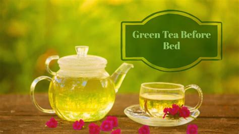 tea before bed green tea before bed herbs for health
