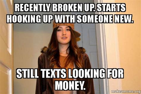 Scumbag Stacy Meme Generator - recently broken up starts hooking up with someone new