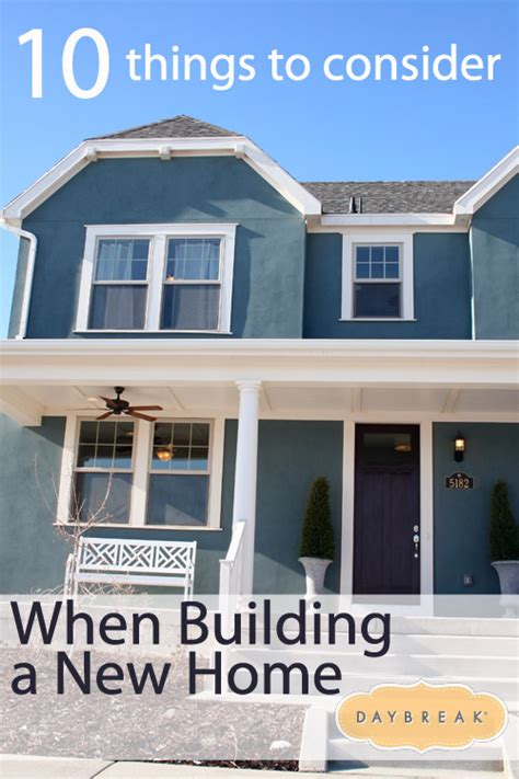 10 things to consider when building a new home daybreak