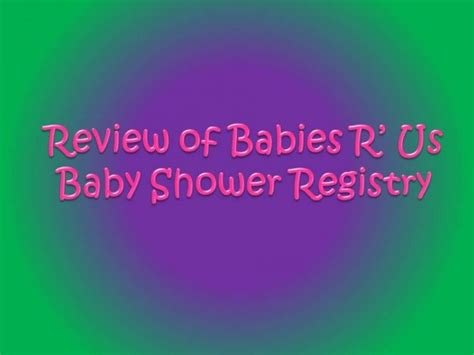 Register For Baby Shower At Babies R Us by Babies R Us Baby Shower Registry Review