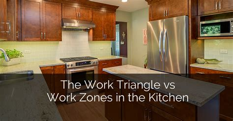 kitchen design work triangle the work triangle vs work zones in the kitchen home