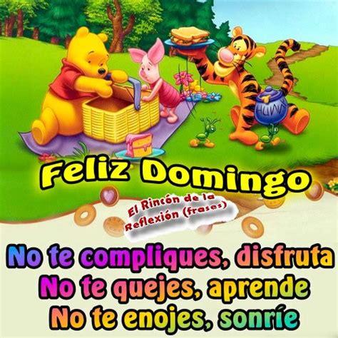 imagenes feliz domingo amigos feliz domingo no te compliques disfruta no te quejes