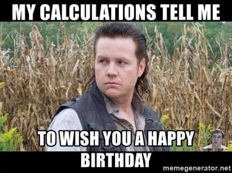Walking Dead Happy Birthday Meme - my calculations tell me to wish you a happy birthday