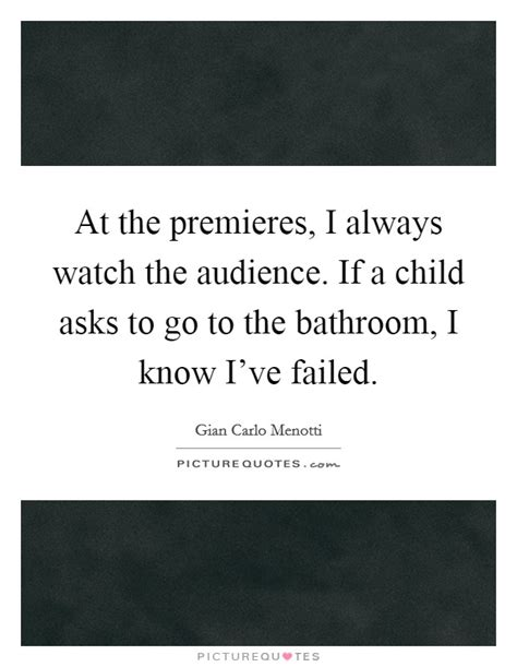 constantly going to the bathroom at the premieres i always watch the audience if a child