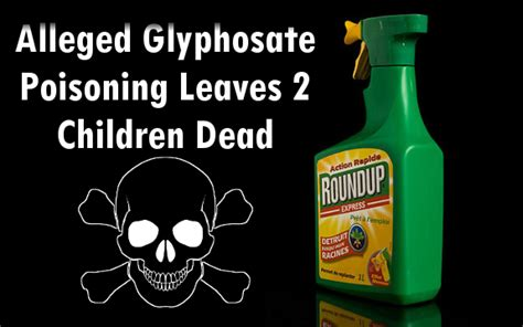 How To Detox Toddlers From Glyphosphate by Alleged Glyphosate Poisoning Kills 2 Children Poisons Others