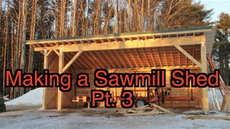 making  sawmill shed pt  youtube