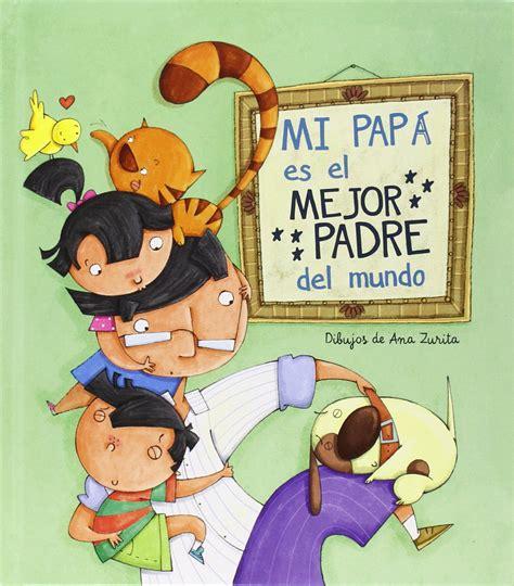libro mi pap es el especial d 205 a del padre 20 libros infantiles para pap 225 rz100 cuentos de boca