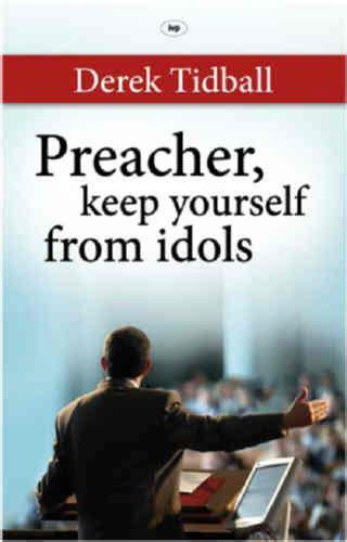 how to keep idols in preacher keep yourself from idols tidball derek book