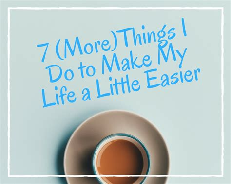 7 Things I Want To Cook by 7 More Things I Do To Make My A Easier