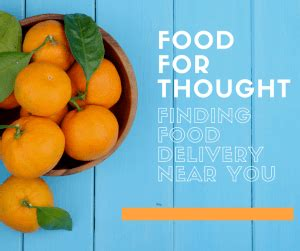 Finding Near You Food For Thought Finding Food Delivery Near You