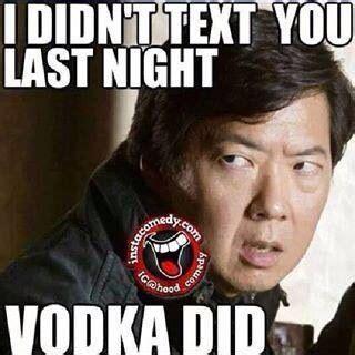 Last Text Meme - i didn t text you last night vodka did leslie chow