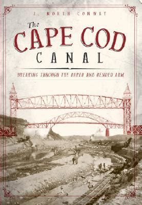 cape cod books the cape cod canal breaking through the bared and bended