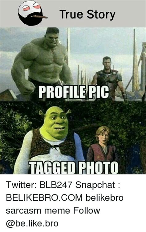 True Memes - true story profile pic tagged photo twitter blb247