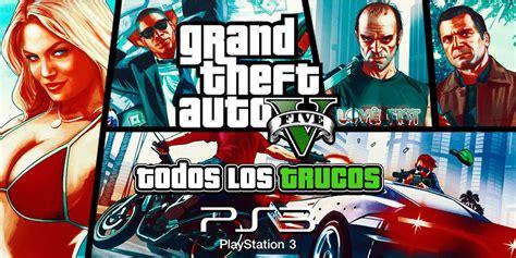 Grand Theft Auto V Ps3 by Trucos De Gta 5 Para Ps3 Todas Las Claves Que Existen 2018