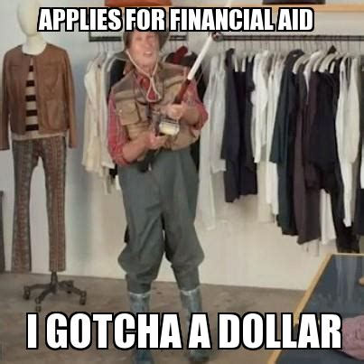 Financial Aid Meme - un categorized applies for financial aid i gotcha a