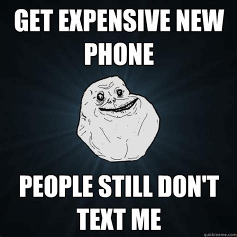 New Phone Meme - get expensive new phone people still don t text me