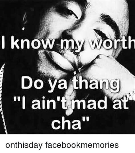 I Aint Mad At Cha Meme - i know m vaaorth do ya thang i ain t mad a cha onthisday