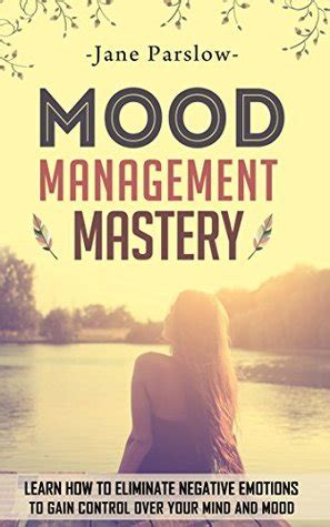how to control your mood swings mood management mastery learn how to eliminate negative