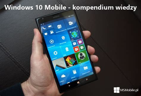 lumia 640 windows 10 mobile windows 10 mobile oficjalnie dostępny dla telefonu lumia