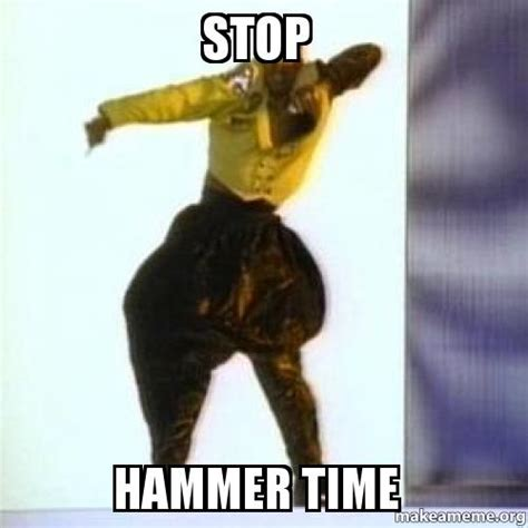 Hammer Time Meme - stop hammer time make a meme