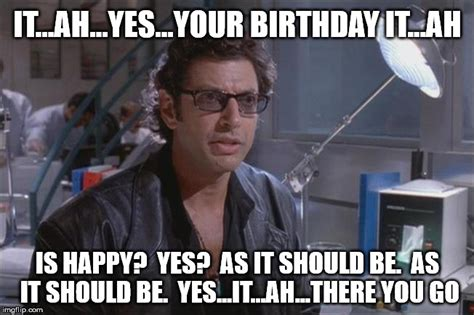 Jurassic Park Birthday Meme - jeff goldblum meme 28 images jeff goldblum jeff