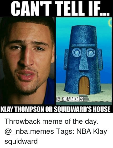 Meme Meme Meme - can t tellif klay thompson or squidward s house throwback