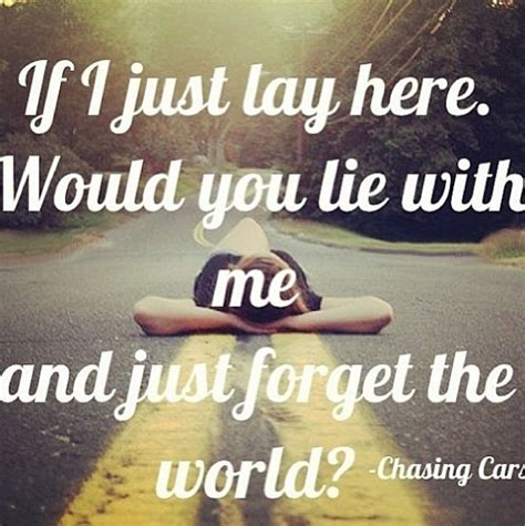 chaising cars chasing cars song lyrics quotes quotesgram
