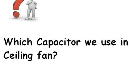 which capacitor we use in ceiling fan 171 electrical and