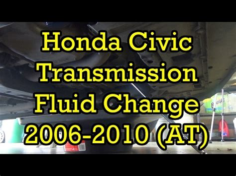 2006 honda civic change 2007 honda civic transmission fluid change how to save
