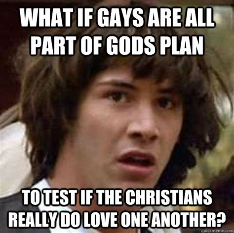 Gods Plan Meme - what if gays are all part of gods plan to test if the