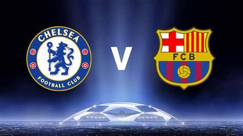 Barcelona Vs Chelsea | chions league chelsea vs barcelona team news