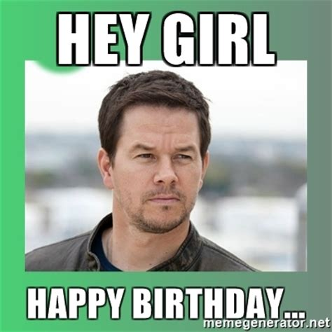 Meme Generator Girl - hey girl happy birthday mark wahlberg hey girl meme