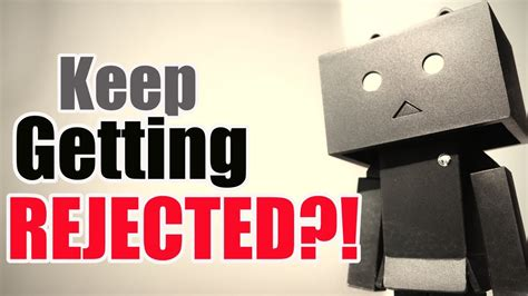 If You Expect To Get Rejected Is It More Likely To Happen by What To Do When You Keep Getting Rejected When You