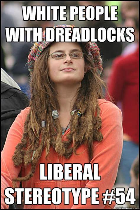 Dreadlocks Meme - white people with dreadlocks liberal stereotype 54