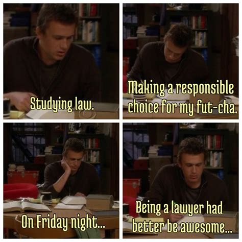 what about law studying studying law quot being a lawyer had better be awesome quot how i met your mother