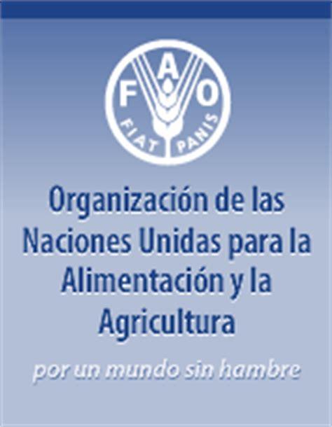 organizacin de las naciones unidas para la agricultura y opiniones de organizaci 243 n de las naciones unidas para la