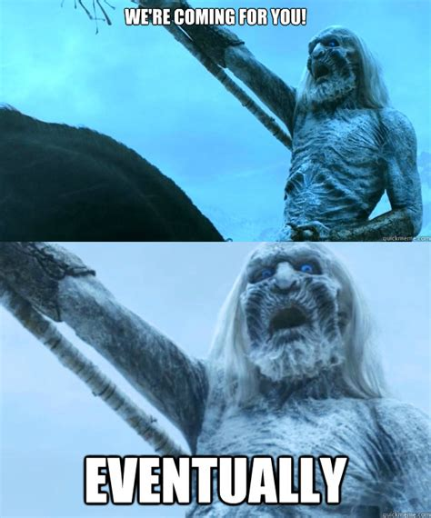 White Walkers Meme - 7 things while we re waiting for game of thrones
