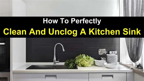 How To Perfectly Clean And Unclog A Kitchen Sink How To Unclog My Kitchen Sink